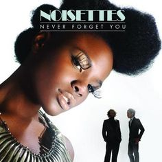 Noisettes and single Never Forget You!!! Awesome song!!!!