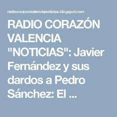 """RADIO CORAZÓN VALENCIA  """"NOTICIAS"""": Javier Fernández y sus dardos a Pedro Sánchez: El ..."""