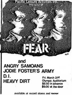 FEAR, ANGRY SAMOANS, JODIE FOSTER'S ARMY (J.F.A.), D.I. and HEAVY DIRT.
