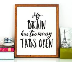 My brain has too many tabs open PRINTABLE art, office wall decor, funny printable art, craft room decor, typography - instant download
