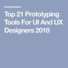Top 21 Prototyping Tools For UI And UX Designers 2018