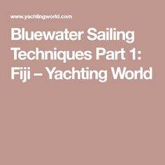 Bluewater Sailing Techniques Part 1: Fiji – Yachting World