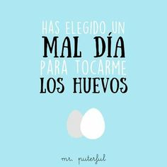 Mal día para tocarme los huevos Mr Puterful Funny Cute, Hilarious, Spanish Humor, Funny Spanish, Quotes And Notes, Just Smile, Adult Humor, Sentences, Best Quotes