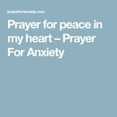Prayer for peace in my heart – Prayer For Anxiety