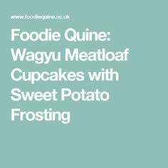 Foodie Quine: Wagyu Meatloaf Cupcakes with Sweet Potato Frosting