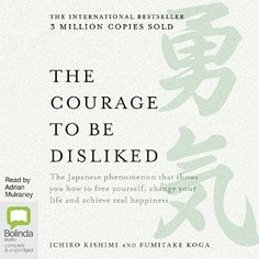 The Courage to Be Disliked : How to Free Yourself, Change Your Life and Achieve Real Happiness Alone In A Crowd, What Is Freedom, Mythology Books, Buddhist Wisdom, Self Development Books, Forever Book, Courage To Change, Books To Read Online, Read Books