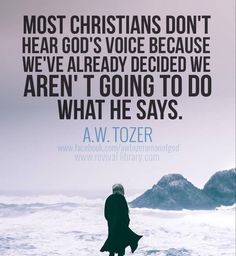A W Tozer most Christians don't hear God's voice because......