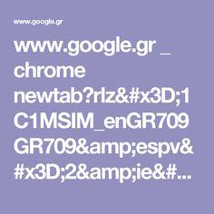 www.google.gr _ chrome newtab?rlz=1C1MSIM_enGR709GR709&espv=2&ie=UTF-8
