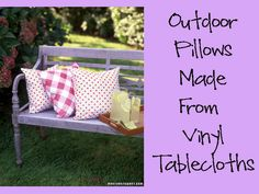 Holy cow...my mind is blown...WHY HAVE I NOT THOUGHT OF THIS?!?!?  DUH!!! If you can't afford expensive outdoor pillows or cushions an inexpensive alternative is making  cover's out of vinyl tablecloths.