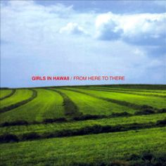 From Here to There - Girls in Hawaii | Songs, Reviews, Credits, Awards | AllMusic