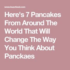 Here's 7 Pancakes From Around The World That Will Change The Way You Think About Panckaes