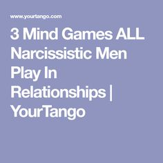 3 Mind Games ALL Narcissistic Men Play In Relationships | YourTango