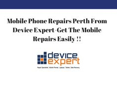 Mobile Phone Repairs Perth-Device Expert Mobile phone Repairs The mobile phone repairs Perth from Device Expert is very accurate and time delivery to the customers. The all our customers are very satisfied with the good mobile phone service they have from our Device Expert showroom in Perth. mobile phone repairs perth, mobile phone repair perth, perth mobile phone repair, perth mobile phones