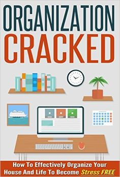 Amazon.com: Organization Cracked - How To Effectively Organize Your House And Life to Become Stress FREE (Stress Free Living, Organizing House And Life, Effective Ways To Organized, Stress Free Guide) eBook: Virginia French: Kindle Store