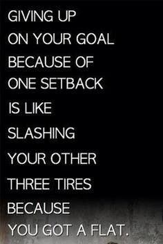 Don't give up because of one minor setback #inspiration #goalsetting #achievement
