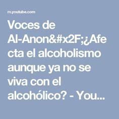 Voces de Al-Anon/¿Afecta el alcoholismo aunque ya no se viva con el alcohólico? - YouTube