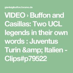 VIDEO › Buffon and Casillas: Two UCL legends in their own words : Juventus Turin & Italien - Clips#p79522
