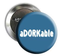 $1.25 - Wear this button if you're a dork but look awesome in the process.