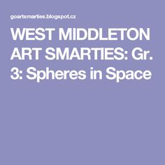 WEST MIDDLETON ART SMARTIES: Gr. 3: Spheres in Space