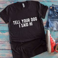 Tell Your Dog Hi Unisex T-Shirt – Flop The World Pop Dog Mom Shirt Gift for Dog Mom Source by floptheworld Cool Shirts, Funny Shirts, Tee Shirts, Dog Mom Shirt, Mom Outfits, Black Outfits, Fashion Outfits, T Shirts With Sayings, Dog Sayings