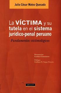 La víctima y su tutela en el sistema jurídico-penal peruano : fundamentos victimológicos / Julio César Matos Quesada. 344.3 M28