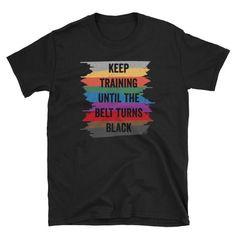 Karate Shirt Unisex Keep Training Until The Belt Turns Black Black Martial Arts Training - I Arted Shirt - Ideas of I Ar Martial Arts Training, Pilates Studio, American Football, Taekwondo Girl, Karate Girl, Learn Krav Maga, Aerobic, Ju Jitsu, Mixed Martial Arts