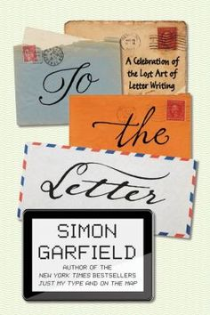 To the Letter: A Celebration of the Lost Art of Letter Writing.   Searching this out this weekend…