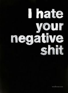I can think of a few people I would like to say this to...don't drag me down with you.