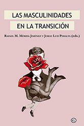 Las masculinidades en la Transición / Rafael M. Mérida Jiménez y Jorge Luis Peralta (eds.)