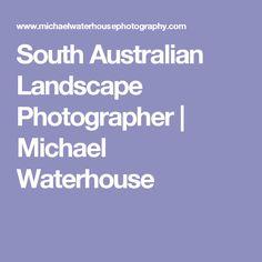 South Australian Landscape Photographer | Michael Waterhouse