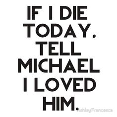 If I Die Today, Tell Michael Clifford I Loved Him.
