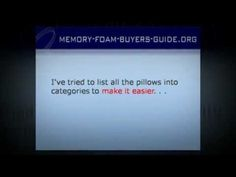 http://www.memory-foam-buyers-guide.org/memory-foam-pillow.html  Memory Foam Pillow  A memory foam pillow comes in many varying densities, sizes and shapes. The whole process can be confusing at best, unless you have some sort of guideline to follow. This video can guide you on how to choose a mmeory foam pillow. You can also call 888-822-3410 Toll Free