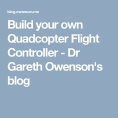 Build your own Quadcopter Flight Controller - Dr Gareth Owenson's blog