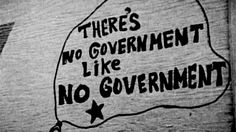 There's no government like no government | Anonymous ART of Revolution