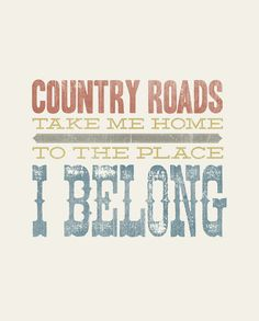 Country roads take me home to the place i belong by AugustPark