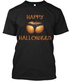 Happy Halloween Black T-Shirt. . #halloween #pumpkin #happy #holiday #horror #scary #darkness #night #tanga #lingerie #women #funny #9gag #memes #cool #geek #costume