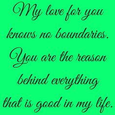 My love for you knows no boundaries. You are the reason behind everything that is good in my life.  #‎QuotesYouLove‬ ‪#‎QuoteOfTheDay‬ ‪#‎QuotesOnHer‬ ‪#‎QuotesOnGirls‬ ‪#‎QuotesForHer‬ ‪#‎QuotesforGirls  ‬ Visit our website  for text status wallpapers.  www.quotesulove.com