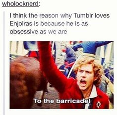 Enjolras is me, I am Enjolras except I look more like a troll than an angel, but I can make a pretty good cuppa, so that's all that counts