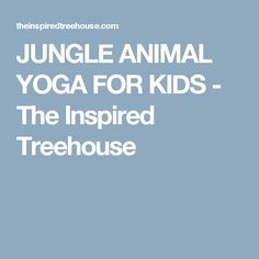 JUNGLE ANIMAL YOGA FOR KIDS - The Inspired Treehouse