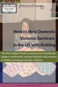 The Pink Slipper Project connects your handmade slippers, washcloths, and pet blankets with women and children escaping domestic violence ... Read More about  How to Help American Domestic Violence Survivors with Knitting - Knitting for Charity