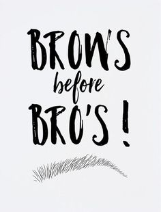 #Brows #Bros #Makeupquote #Inspiration #Quotes