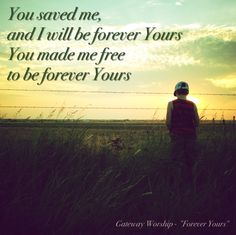 "Lyrics from ""Forever Yours"" by Gateway Worship  (photo by @darrenisreal)"