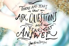 There are years that ask questions & years that answer ~Zora Neale Hurston