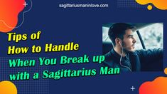 Tips of How to Handle When You Break up with a Sagittarius Man Sagittarius Man In Love, Passionate Romance, Types Of Guys, After Break Up, Back Off, Jealousy, Awkward, Flirting, Breakup