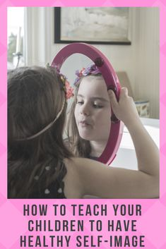 How to Teach your Kids Healthy Self-Image