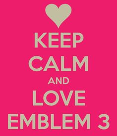 Keep calm and love Emblem3. Yeah, I can totally do that. Unless I'm at one of their concerts. Totally phenomenal live. However the experience is tainted by all these damn teeny boppers jumping around acting like they're a 'boy band'. Because boy bands totally sing about getting drunk on the beach and fucking the hot neighbor girl. Riiiiiiiiight.