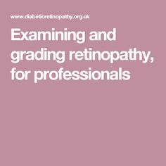 Examining and grading retinopathy, for professionals