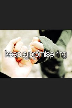 Bucket list ideas- a promise ring to remind u never to tell the secret it holds