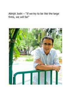 "Abhijit Joshi quote"" If we try to be like large frims, we will fail""  http://image.slidesharecdn.com/abhijitjoshi-ifwetrytobelikethelargefirmswewillfail-150710070825-lva1-app6891/95/abhijit-joshi-if-we-try-to-be-like-the-large-firms-we-will-fail-1-638.jpg?cb=1436512618"