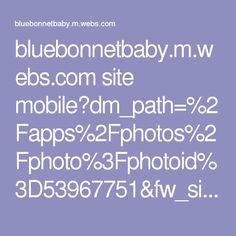 bluebonnetbaby.m.webs.com site mobile?dm_path=%2Fapps%2Fphotos%2Fphoto%3Fphotoid%3D53967751&fw_sig_permissions=none&fw_sig_api_key=522b0eedffc137c934fc7268582d53a1&fw_sig_premium=0&fw_sig_url=http: